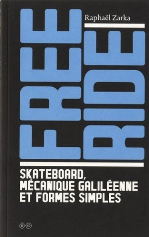 Free ride - Skateboard, mécanique galiléenne et formes simples - b42 - 9782917855881 -