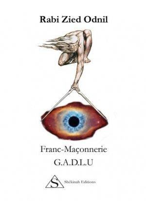 Franc-maçonnerie G.A.D.L.U - Shekinah éditions - 9782954049489 -