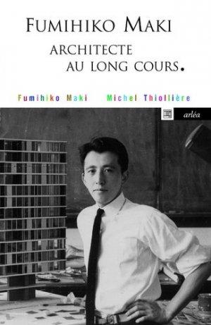 Fumihiko Maki. Architecte au long cours - Arléa Editions - 9782363081520 -