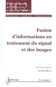 Fusion d'informations en traitement du signal et des images - hermès / lavoisier - 9782746206281 -