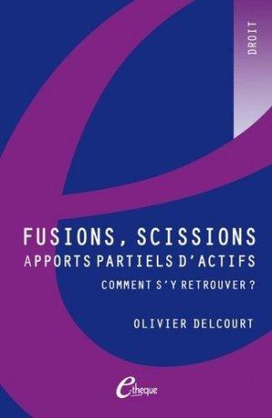 Fusions, scissions, apports partiels d'actifs : comment s'y retrouver ? - E-theque Editions - 9782749601373 -