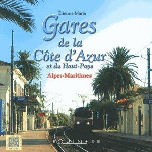 Gares de la Côte d'Azur et du Haut-Pays : Alpes-Maritimes - equinoxe - 9782841355945 -