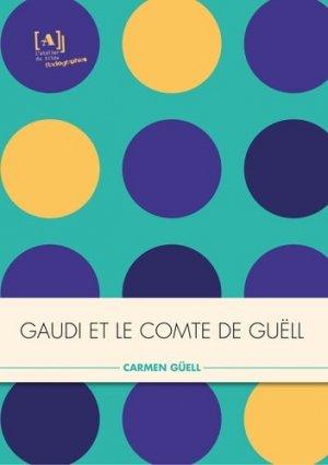 Gaudi et le comte de Guell, l'artiste et le mécène - L'Atelier du Tilde - 9791090127333 -