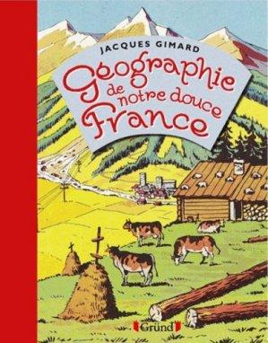 Géographie de notre douce France - Editions Gründ - 9782324010538 -