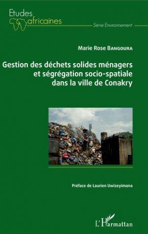 Gestion des déchets solides ménagers et ségrégation socio-spatiale dans la ville de Conakry - l'harmattan - 9782343158297 -