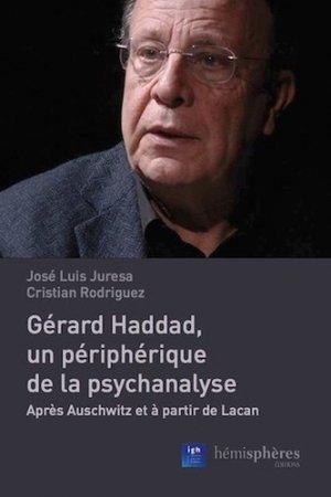 Gérard Haddad, un périphérique de la psychanalyse : après Auschwitz et à partir de Lacan - hemispheres - 9782377010189 -