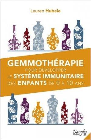 Gemmothérapie pour développer le système immunitaire des enfants de 0 à 10 ans - dangles éditions - 9782703312550 -