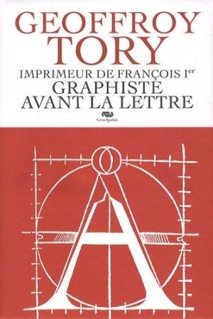 Geoffroy Tory, imprimeur de François Ier Graphiste avant la lettre - reunion des musees nationaux - 9782711858101 -