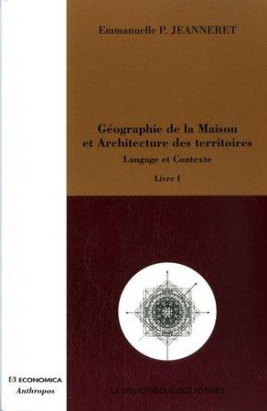 Géographie de la Maison et Architecture des territoires. Langage et Contexte Tome 1 - Economica - 9782717853872 -