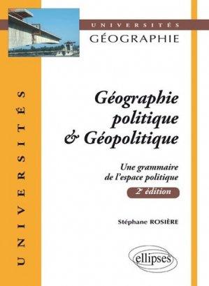 Géographie politique & Géopolitique. Une grammaire de l'espace politique, 2e édition - ellipses - 9782729832131 -