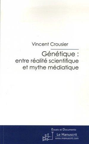 Génétique: entre réalité scientifique et mythe médiatique. La presse de vulgarisation scientifique peut-elle intégrer un changement de paradigme ? - Le Manuscrit - 9782748165685 -