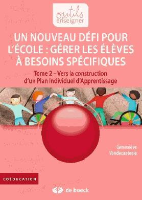 Gérer les élèves à besoins spécifiques : un nouveau défi pour l'école ! - Tome 2, Vers la construction - de boeck superieur - 9782804196462 -