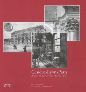 Genève-Lyon-Paris. Relations artistiques, réseaux, influences, voyages - georg - 9782825709023 -