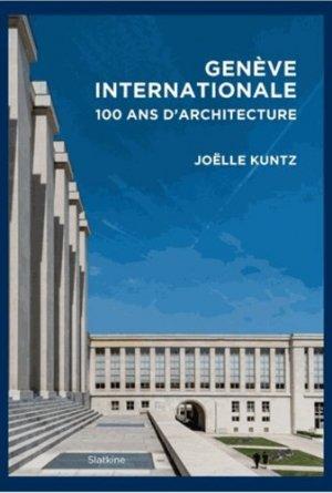 Genève internationale. Cent ans d'architecture - slatkine - 9782832108277 -