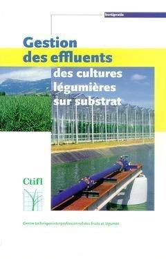 Gestion des effluents des cultures légumières sur substrat - centre technique interprofessionnel des fruits et légumes - ctifl - 9782879111872 -