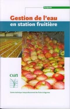 Gestion de l'eau en station fruitière - centre technique interprofessionnel des fruits et légumes - ctifl - 9782879112237 -