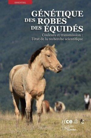 Génétique des robes des équidés - institut français du cheval et de l'équitation - ifce - 9782915250732 -