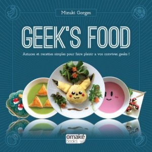 Geek's food. Astuces et recettes simples pour faire plaisir à vos convives geeks ! - Omaké Books - 9782919603343 -