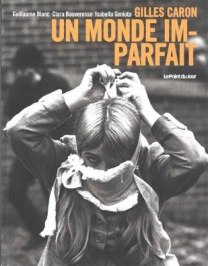 Gilles Caron, un monde imparfait - point du jour - 9782912132918 -