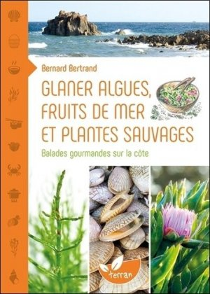 Glaner algues, fruits de mer et plantes sauvages : balades gourmandes sur la côte - de terran - 9782359810981 -