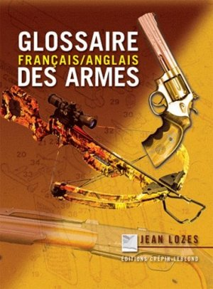Glossaire des armes - Editions Crépin-Leblond - 9782703003571 -
