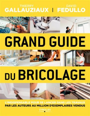 Grand guide du bricolage - eyrolles - 9782212676464 -