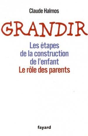 Grandir. Les étapes de la construction de l'enfant, le rôle des parents - Fayard - 9782213643199 -