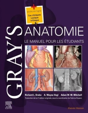 Gray's Anatomie. Le manuel pour les étudiants - elsevier / masson - 9782294762239 -