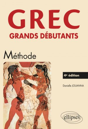 Grec Grands Débutants : Méthode (4e Edition) - ellipses - 9782340025622 -