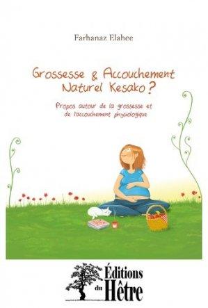 Grossesse et accouchement naturel késako ? Propos autour de la grossesse et de l'accouchement physiologique - Editions du Hêtre - 9782361050153 -