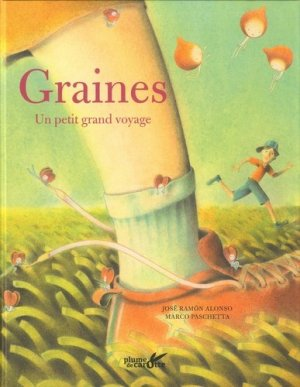 Graines, un petit grand voyage - plume de carotte - 9782366722017 -