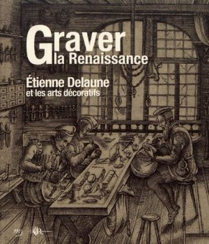 Graver la Renaissance. Etienne Delaune et les arts décoratifs - RMN - 9782711874316 -