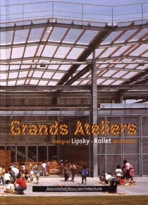 Grands Ateliers. Intégral Lipsky + Rollet architectes, Edition bilingue français-anglais - Editions Jean-Michel Place - 9782858937271 -