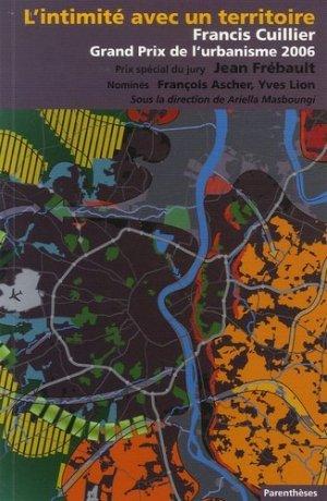 Grand prix de l'urbanisme 2006 - Francis Cuillier, L'intimité avec le territoire - parentheses - 9782863642061 -