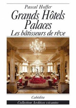 Grands Hôtels Palaces. Les bâtisseurs de rêve - Cabédita Editions - 9782882953711 -