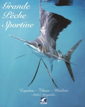 Grandes pêche sportive Espadon, thons, marlins - gerfaut - 9782914622004 -