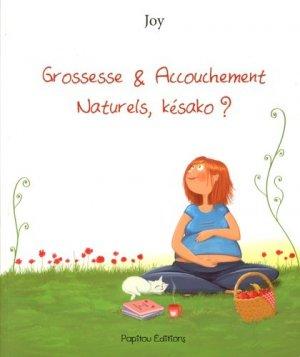 Grossesse et accouchement naturels, késako? - papitou - 9791095531029 -