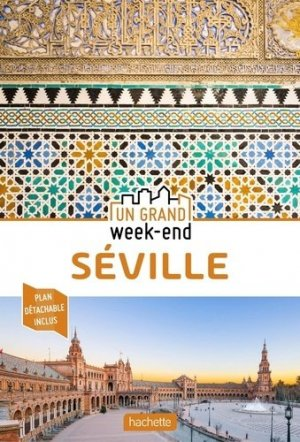 Guide Un Grand Week-End à Séville - hachette - 9782017106821 -