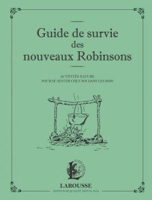 Guide de survie des nouveaux Robinsons. Activités nature pour se sentir chez soi dans les bois - Larousse - 9782035898616 -