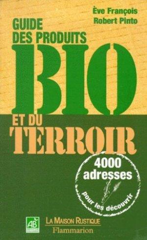 Guide des produits bio et du terroir. 4000 adresses pour les découvrir - Flammarion - 9782082011211 -