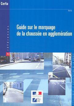 Guide sur le marquage de la chaussée en agglomération - certu - 9782110931467 -