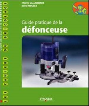 Guide pratique de la défonceuse - eyrolles - 9782212140934 -