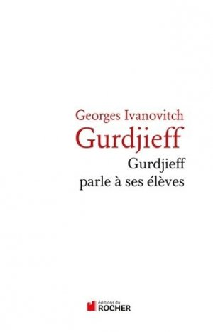 Gurdjeff parle à ses élèves - du rocher - 9782268069975 -