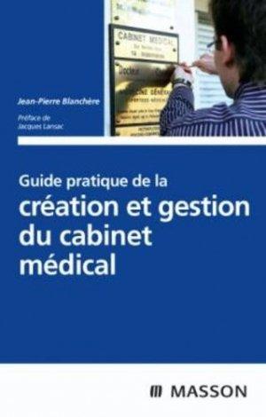 Guide pratique de la création et gestion du cabinet médical - elsevier / masson - 9782294709241 -