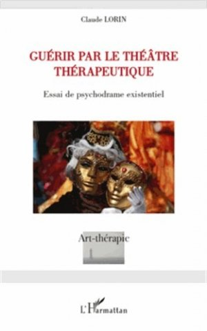 Guérir par le théâtre thérapeutique - l'harmattan - 9782296126411 -