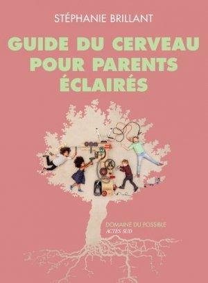 Guide du cerveau pour parents éclairés - actes sud  - 9782330123864