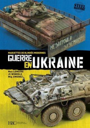 Guerre en Ukraine. Maquettes de blindés modernes - Histoire et Collections - 9782352504979 -