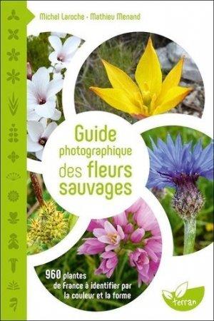 Guide photographique des fleurs sauvages - 960 plantes de France à identifier par la couleur et la forme - de terran - 9782359811339 -