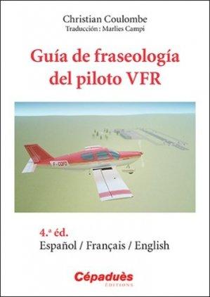 Guía de fraseología del piloto VFR. 4e édition. Edition français-anglais-espagnol - cepadues - 9782364936447 -