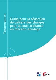 Guide pour la rédaction de cahiers des charges pour la sous-traitance en mécano-soudage - cetim - 9782368940877 -